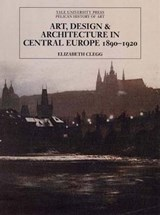 Art, Design and Architecture in Central Europe 1890-1920 | Elizabeth Clegg |