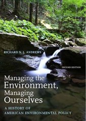 Managing the Environment, Managing Ourselves - A History of American Environmental Policy | Richard N L Andrews |