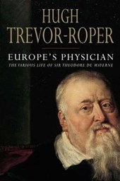 Europe's Physician - The Life of Theodore de Mayerne