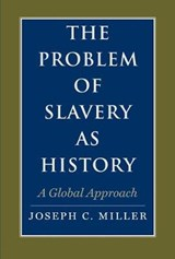 The Problem of Slavery as History - A Global Approach | Joseph C. Miller |
