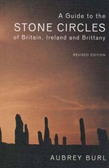 A Guide to the Stone Circles of Britain, Ireland and Brittany Updated | Aubrey Burl |