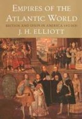 Empires of the Atlantic World - Britain and Spain in America 1492-1830 | John Elliott |