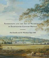 Papermaking and the Art of Watercolor in Eighteenth-Century Britain - Paul Sandby and the Whatman Paper Mill