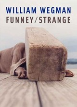 William Wegman - Funney-Strange | William Wegman |