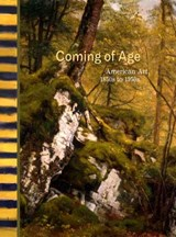 Coming of Age - American Art, 1850 to 1950s | William C Agee |