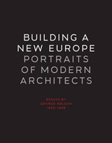 Building a New Europe - Portraits of Modern Architects, Essays by George Nelson 1935-36 | George Nelson |