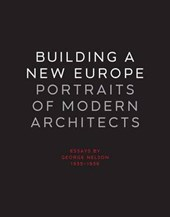 Building a New Europe - Portraits of Modern Architects, Essays by George Nelson 1935-36