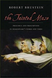 The Tainted Muse - Prejudice and Presumption in Shakespeare's Works and Times