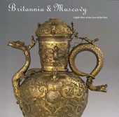 Britannia and Muscovy - English Silver at the Court of the Tsars