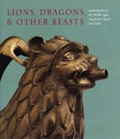 Lions, Dragons and Other Beasts - Aquamanillia of the Middle Ages - Vessels for Church and Table