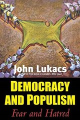 Democracy and Populism - Fear and Hatred | John Lukacs |