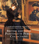 British and Irish Paintings in Public Collections - An Index of British and Irish Oil Paintings by Artists Born Before 1870 in Public and Institution | Christopher Wright |