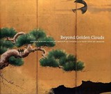 Beyond Golden Clouds - Japanese Screens from the Art Institute of Chicago and the Saint Louis Art Museum | Janice Katz |