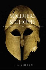 Soldiers and Ghosts - A History of Battle in Classical Antiquity | J E Lendon |