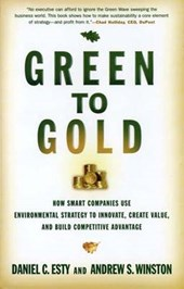 Green to Gold - How Smart Companies Use Environmental Strategy to Innovate, Create Value and Build a Competitive Advantage