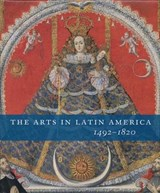 The Arts in Latin America 1492-1820 | Joseph J. Rishel |