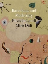 Barcelona and Modernity - Picasso, Gaudí, Miró, Dalí | William H. Robinson |