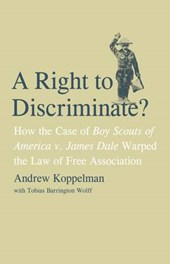 A Right to Discriminate? - How the Case of Boy Scouts of America V. James Dale Warped the Law of Free Association