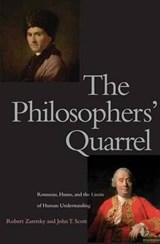The Philosophers' Quarrel - Rousseau, Hume and the Limits of Human Understanding | Robert Zaretsky |