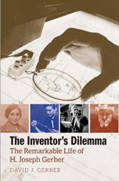 The Inventor`s Dilemma - The Remarkable Life of H. Joseph Gerber | David J. Gerber |