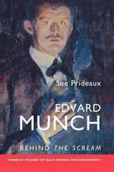 Edvard Munch - Behind the Scream | Sue Prideaux & Edvard Munch |