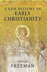 A New History of Early Christianity | Charles Freeman |