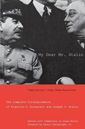 My Dear Mr Stalin - The Complete Correspondence of Franklin D Roosevelt and Joseph V Stalin | Susan Butler |