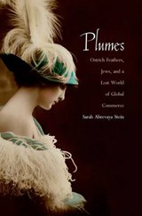Plumes - Ostrich Feathers, Jews and a Lost World Of Global Commerce | Sarah Stein |