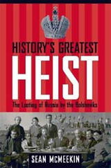 History's Greatest Heist - The Looting of Russia by the Bolsheviks | Sean Mcmeekin |