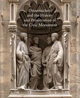 Orsanmichele and the History and Preservation of the Civic Monument | Carl Strehlke |