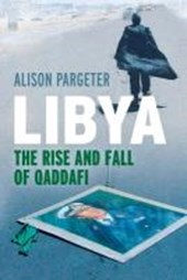 Libya - The Rise and Fall of Qaddafi | Alison Pargeter |