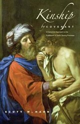 Kinship by Covenant - A Canonical Approach to the Fulfilment of God's Saving Promises | Scott Hahn |