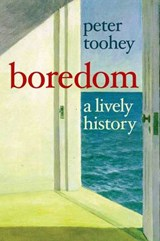 Boredom - A Lively History | Peter Toohey |