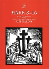 Mark 8-16 - The Yale Anchor Bible Commentary Series | Joel Marcus |