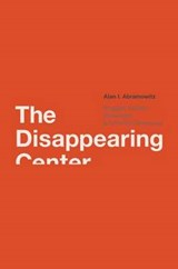 The Disappearing Center - Engaged Citizens, Polarization and American Democracy | Alan I Abramowitz |