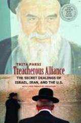 Treacherous Alliance - The Secret Dealings of Isreal, Iran and the United States | Trita Parsi |
