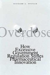 Overdose - How Excessive Government Regulation Stifles Pharmaceutical Innovation