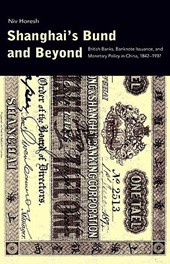 Shanghai's Bund and Beyond - British Banks, Banknote Issuance and Monetary Policy in China, 1842-1937