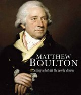 Matthew Boulton - Selling What All the World Desires | Shena Mason |