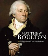 Matthew Boulton - Selling What All the World Desires