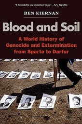 Blood and Soil - A World History of Genocide and Extermination from Sparta to Darfur
