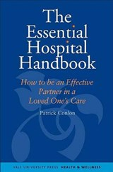 The Essential Hospital Handbook - What You Need To Know About Caring For Someone You Love | Patrick Conlon |