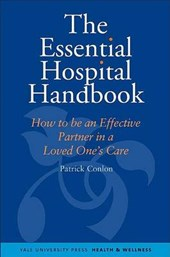The Essential Hospital Handbook - What You Need To Know About Caring For Someone You Love