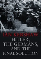 Hitler, the Germans, and the Final Solution | Ian Kershaw |