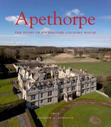 Apethorpe - The Story of an English Country House | Kathryn A. Morrison |