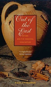 Out of the East - Spices and the Medieval Imagination