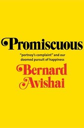 "Promiscuous - ""Portnoy's Complaint"" and our Doomed  Pursuit of Happiness"