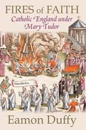 Fires of Faith - Catholic England Under Mary Tudor