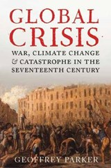 Global Crisis - War, Climate Change and Catastrophe in the Seventeenth Century | Geoffrey Parker |