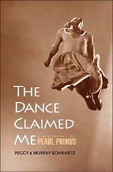 The Dance Claimed Me - A Biography of Pearl Primus | Peggy Schwartz |